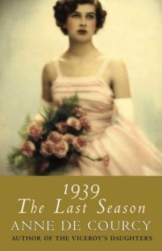 1939 - The Last Season by Anne De Courcy
