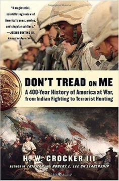 Don't Tread on Me: A 400-Year History of America at War, from Indian Fighting to Terrorist Hunting: H.W. Crocker III: 9781400053643: Amazon.com: Books
