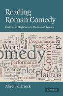 Reading Roman comedy : poetics and playfulness in Plautus and Terence / Alison Sharrock 1st paperback ed. Cambridge, UK ; New York : Cambridge University Press, 2009