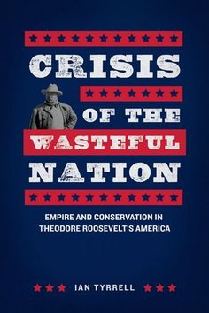 COMING SOON - Availability: http://130.157.138.11/record=  Crisis of the Wasteful Nation: Empire and Conservation in Theodore Roosevelt's America: Ian Tyrrell