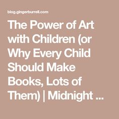 The Power of Art with Children (or Why Every Child Should Make Books, Lots of Them) | Midnight Musings