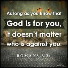 Romans 8:31 - God's Everlasting Love - What then shall we say to these things? If God is for us, who can be against us?