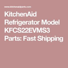 KitchenAid Refrigerator Model KFCS22EVMS3 Parts: Fast Shipping