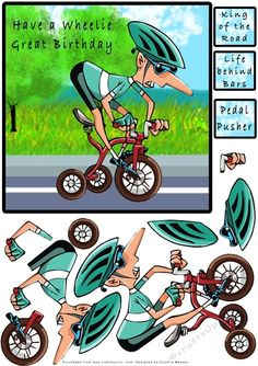 Have a Wheelie Great Birthday - Decoupage by Cynthia Massey Cartoon cyclist on a tricycle, lots of layers for decoupage, text on card reads…