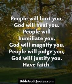 People will hurt you, God will heal you People will hurt you, God will heal you. People will humiliate you, God will magnify you. People will judge you, God will justify you.Bible and God Quotes Prayer Quotes, Faith Quotes, Bible Quotes, Humble Quotes Bible, Bible Quotations, Prayer Verses, Jesus Quotes, The Words, Religious Quotes