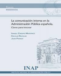 La comunicación interna en la Administración Pública española: claves para innovar / Ismael Crespo Martínez. - Madrid: Instituto Nacional de Administración Pública, 2015