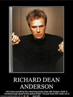 I was just telling the hubby to 'Richard Dean Anderson' something the other day.