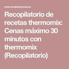 Recopilatorio de recetas thermomix: Cenas máximo 30 minutos con thermomix (Recopilatorio) Healthy Diners, Best Cooker, Good Food, Yummy Food, Tapas, Food And Drink, Cooking Recipes, Menu, Paninis