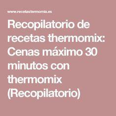 Recopilatorio de recetas thermomix: Cenas máximo 30 minutos con thermomix (Recopilatorio)