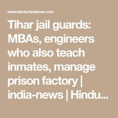 Tihar jail guards: MBAs, engineers who also teach inmates, manage prison factory | india-news | Hindustan Times