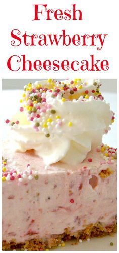 No Bake Fresh Strawberry Cheesecake -A lovely dessert and always popular any time of year!