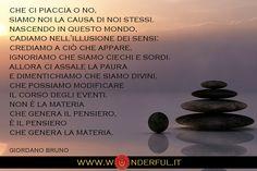 """""""...dimentichiamo che siamo divini, che possiamo modificare il corso degli eventi..."""" #Bruno #volontà #coraggio #atteggiamento"""