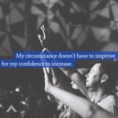 My circumstance doesn't have to improve for my confidence to increase. www.elevationchurch.org