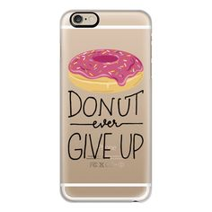 Donut Ever Give Up - iPhone 7 Case, iPhone 7 Plus Case, iPhone 7... (125 BRL) ❤ liked on Polyvore featuring accessories, tech accessories, phone cases, phone, cases, tech, iphone case, slim iphone case, apple iphone case and iphone cases