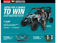 Enter the Makita Celebrating 100 Years of Innovation National Sweepstakes for a chance to win a 2015 Makita 100-Year Anniversary Can-AM Maverick Max!