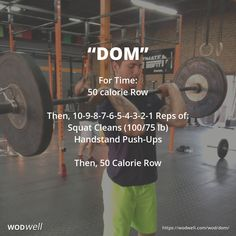 """Dom"" WOD - For Time: 50 calorie Row; Then, 10-9-8-7-6-5-4-3-2-1 Reps of:; Squat Cleans (100/75 lb); Handstand Push-Ups; Then, 50 Calorie Row"
