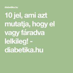 10 jel, ami azt mutatja, hogy el vagy fáradva lelkileg! - diabetika.hu Math Equations