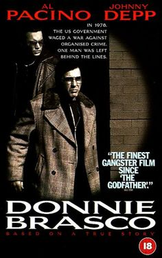 """""""Donnie Brasco""""... based on a true story of an undercover cop infiltrating the mob and empathizing with that coterie of new friends and lifestyle. Starring Al Pacino & Johnny Depp"""