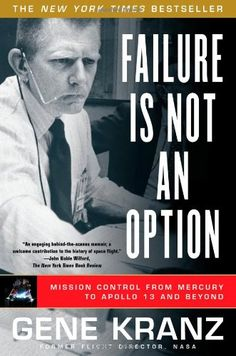 Failure Is Not an Option: Mission Control from Mercury to Apollo 13 and Beyond by Gene Kranz - Simon & Schuster Moon Missions, Apollo Missions, Nasa Missions, Apollo 11, Mission Control, Charles Lindbergh, John Kerry, Space Race, Man On The Moon