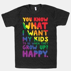 You Know What I Want My Kids to Be When They Grow Up? Happy. | HUMAN