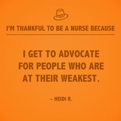 In this season of giving thanks, we wanted to take time and recognize all of the reasons nursing is not only a career, but a gift. We asked our nurses on Facebook to tell us why they are thankful to be a nurse. Here is one of 15 inspirational nursing quotes that we will be posting.