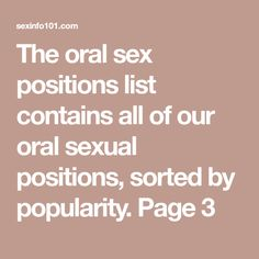 The oral sex positions list contains all of our oral sexual positions, sorted by popularity. Page 3