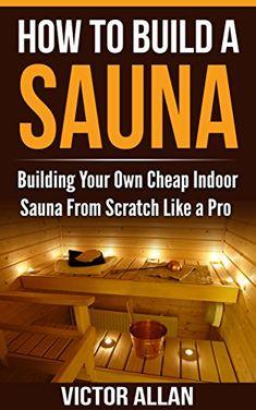 How To Build a Sauna: Building Your Own Cheap Indoor Sauna From Scratch Like a Pro by [Allan, Victor] afflink Infrarot Sauna, Sauna Room, Sauna House, Saunas, Building A Sauna, Indoor Sauna, Sauna Design, Design Design, Steam Room