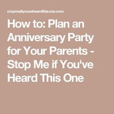 How to: Plan an Anniversary Party for Your Parents - Stop Me if You've Heard This One
