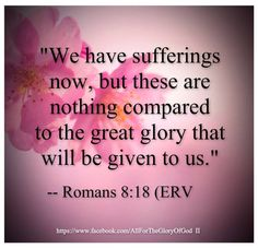 .I don't care about the glory... But the sufferings ARE temporary if you live in God the soul is what is important live in Love