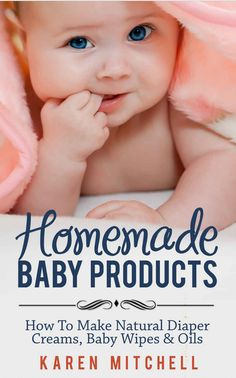 DIY Baby Care - Natural Baby Care Recipes eBook: Learn how to Make Your Own DIY Baby Lotion, Diaper Rash Cream, Baby Powder, Baby Oil, Baby Wipes and More!