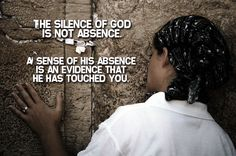 """""""The silence of God is not absence. A sense of his absence is an evidence that He has touched you."""" Tim Keller, The Reason for God."""