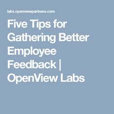 Five Tips for Gathering Better Employee Feedback | OpenView Labs