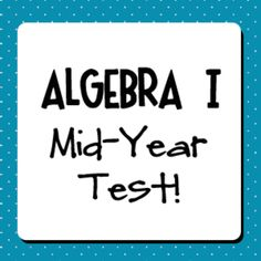 Algebra I Mid-Year (Semester) Test.  Very thorough assessment of first semester algebra content.  Also a great tool for review.  62 total questions, including a topic checklist