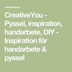 CreativeYou - Pyssel, inspiration, handarbete, DIY - Inspiration för handarbete & pyssel