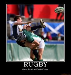 Rugby, own's American Football's ass *smile*. It sure does! - For the best rugby gear check out http://alwaysrugby.com