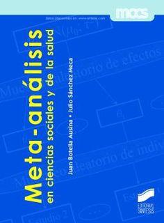 Meta-análisis en ciencias sociales y de la salud / Juan Botella Ausina, Julio Sánchez Meca. -- Madrid : Síntesis, D.L. 2015.    265 p : il., gráf ; 23 cm. -- (Metodología de las ciencias del comportamiento y de la salud ; 8)