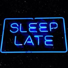Neon... sleep late #
