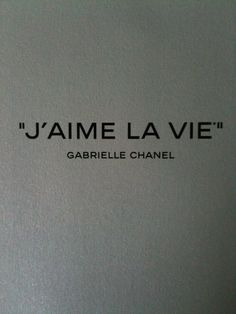 """J'AIME LA VIE"" - by COCO CHANEL"