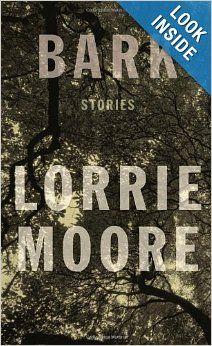 Bark: Stories: Lorrie Moore: 9780307594136: Amazon.com: Books