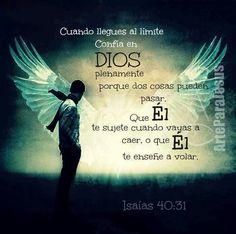 Cuando llegues al límite, confía en Dios plenamente porque dos cosas pueden pasar. Que Él te sujete cuando vayas a caer, o que Él te enseñe a volar.
