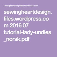sewingheartdesign.files.wordpress.com 2016 07 tutorial-lady-undies_norsk.pdf