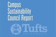 Office of Sustainability - A resource, catalyst and advocate for environmental sustainability at Tufts