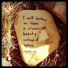 A crown of beauty instead of ashes.