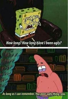 "27 Iconic ""Spongebob Squarepants"" Lines That Are Never Not Funny, Patrick Spongebob, Funny Spongebob Memes, Cartoon Memes, Stupid Funny Memes, Funny Relatable Memes, Cartoons, Funny Stuff, Spongebob Ugly, Never Not Funny"