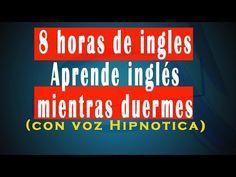 8 horas de ingles - Aprende inglés mientras duermes Estimulante y Subliminal (con voz hipnótica) - YouTube