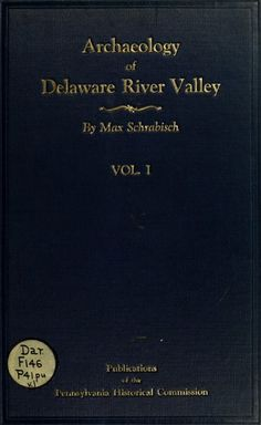 Archaeology of Delaware river valley between Hancock and Dingman's ferry in Wayne and Pike counties by Max Schrabisch
