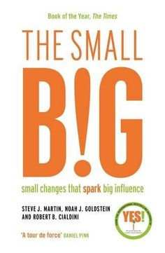 Hatchette India The Small Big: Small Changes That Spark Big Influence [Paperback] [Jan Martin, Steve & Goldstein, Noah & Cialdini, Robert Steve J, Steve Martin, Free Reading, Reading Lists, Robert Cialdini, Information Overload, Small Changes, Self Help, Bestselling Author