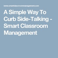 A Simple Way To Curb Side-Talking - Smart Classroom Management