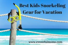 Best Kids Snorkeling Gear for Vacation