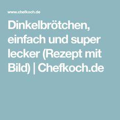 Dinkelbrötchen, einfach und super lecker (Rezept mit Bild) | Chefkoch.de